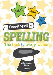 The Secret Spell To Spelling, Mole Alexander