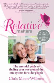 Relative Matters - the essential guide to finding your way around the care system for older people, Moon-Willems Chris