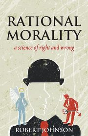 Rational Morality - A Science of Right and Wrong, Johnson Robert