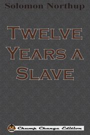 Twelve Years a Slave (Chump Change Edition), Northup Solomon