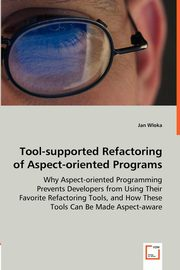 Tool-supported Refactoring of Aspect-oriented Programs - Why Aspect-oriented Programming Prevents Developers from Using Their Favorite Refactoring Tools, and How These Tools Can Be Made Aspect-aware, Wloka Jan