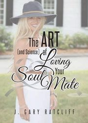 The Art (and Science) of Loving Your Soulmate, Ratcliff J. Gary