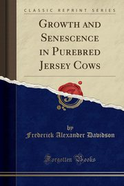 Growth and Senescence in Purebred Jersey Cows (Classic Reprint), Davidson Frederick Alexander