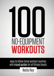 100 No-Equipment Workouts Vol. 1, Rey Neila