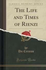 ksiazka tytuł: The Life and Times of Rienzi (Classic Reprint) autor: Cerceau Du
