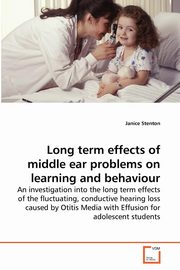 Long term effects of middle ear problems on learning and behaviour, Stenton Janice