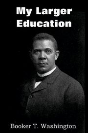 My Larger Education, Washington Booker T.