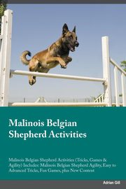 Malinois Belgian Shepherd Activities Malinois Belgian Shepherd Activities (Tricks, Games & Agility) Includes, Miller Connor