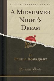A Midsummer Night's Dream (Classic Reprint), Shakespeare William