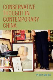 Conservative Thought in Contemporary China, Moody Peter R.