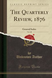 The Quarterly Review, 1876, Vol. 140, Author Unknown