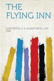 The Flying Inn, 1874-1936 Chesterton G. K.