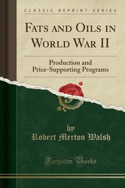 Fats and Oils in World War II, Walsh Robert Merton