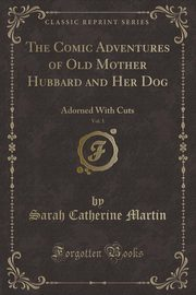 The Comic Adventures of Old Mother Hubbard and Her Dog, Vol. 1, Martin Sarah Catherine
