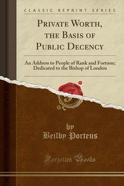 Private Worth, the Basis of Public Decency, Porteus Beilby