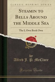 ksiazka tytuł: Steamin to Bells Around the Middle Sea autor: McClure Alfred J. P.