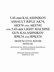 5.45-mm Kalashnikov Assault Rifle Ak74, Aks74 and Aks74U and 5.45-mm Light Machine Gun Kalashnikov Rpk74 and Rpks74 Medium Level Repair Manual, Ivie Martin