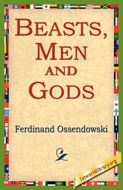 Beasts, Men and Gods, Ossendowski Ferdinand