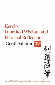 ksiazka tytuł: Kendo, Inherited Wisdom and Personal Reflections autor: Salmon Geoff