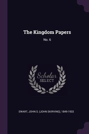 The Kingdom Papers, Ewart John S. 1849-1933