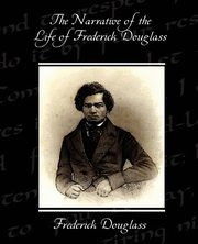 The Narrative of the Life of Frederick Douglass, Douglass Frederick