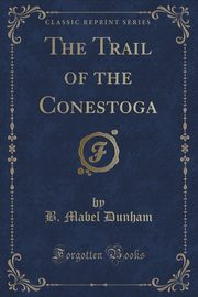The Trail of the Conestoga (Classic Reprint), Dunham B. Mabel