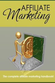 Affiliate Marketing - The Complete Affiliate Marketing Handbook, New Thrive Learning Institute