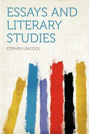 Essays and Literary Studies, Leacock Stephen