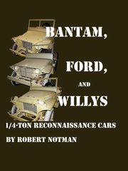 BANTAM, FORD AND WILLYS-1/4-TON RECONNAISSANCE CARS, Notman Robert