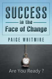 Success in the Face of Change, Whitmire Paige