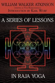 A Series of Lessons in Raja Yoga, Atkinson William Walker