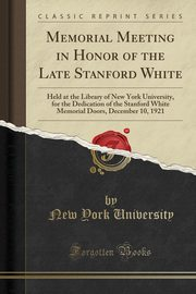 Memorial Meeting in Honor of the Late Stanford White, University New York