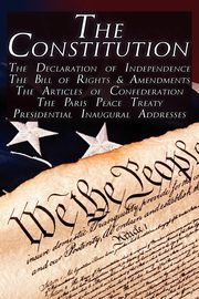 The Constitution of the United States of America, the Bill of Rights & All Amendments, the Declaration of Independence, the Articles of Confederation,, Jefferson Thomas