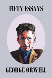 Fifty Orwell Essays, Orwell George