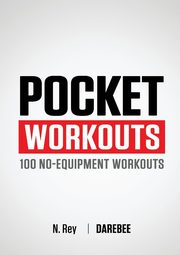 Pocket Workouts - 100 no-equipment workouts, Rey N.
