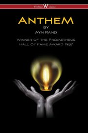 ANTHEM (Wisehouse Classics Edition), Rand Ayn