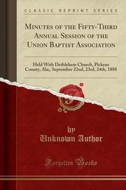 Minutes of the Fifty-Third Annual Session of the Union Baptist Association, Author Unknown