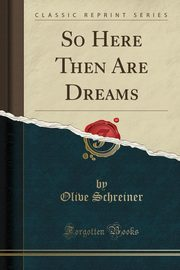 So Here Then Are Dreams (Classic Reprint), Schreiner Olive