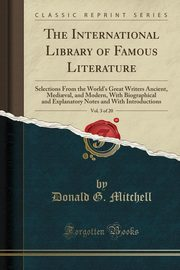The International Library of Famous Literature, Vol. 3 of 20, Mitchell Donald G.