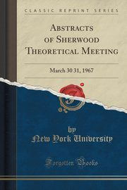 Abstracts of Sherwood Theoretical Meeting, University New York
