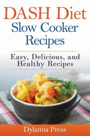 DASH Diet Slow Cooker Recipes, Dylanna Press
