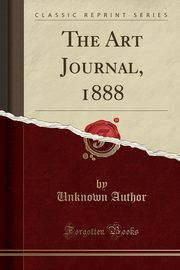 The Art Journal, 1888 (Classic Reprint), Author Unknown
