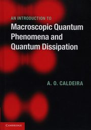 An Introduction to Macroscopic Quantum Phenomena and Quantum Dissipation, Caldeira Amir O.