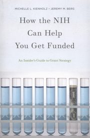 How the NIH Can Help You Get Funded, Kienholz Michelle L., Berg Jeremy M.