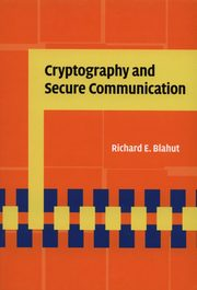 Cryptography and Secure Communication, Blahut Richard E.