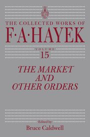 The Market and Other Orders, Hayek Friedrich A