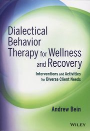 Dialectical Behavior Therapy for Wellness and Recovery, Bein Andrew