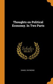 Thoughts on Political Economy. In Two Parts, Raymond Daniel