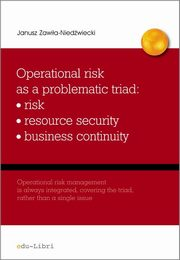 Operational risk as a problematic triad risk resiurce security business continuity, Zawiła-Niedźwiecki Janusz