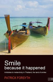 ksiazka tytuł: Smile Because It Happened - Antidotes to Melancholy in Thailand, the Land of Smiles autor: Forsyth Patrick